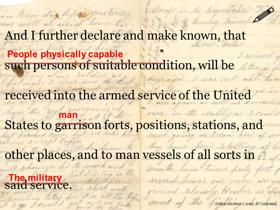 And I further declare and make known, that such persons of suitable condition, will be received into the armed service of the United States to garriso