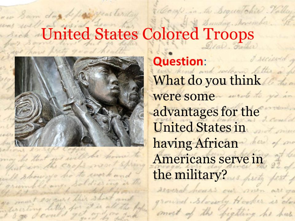 United States Colored Troops Question: What do you think were some advantages for the United States in having African Americans serve in the military?