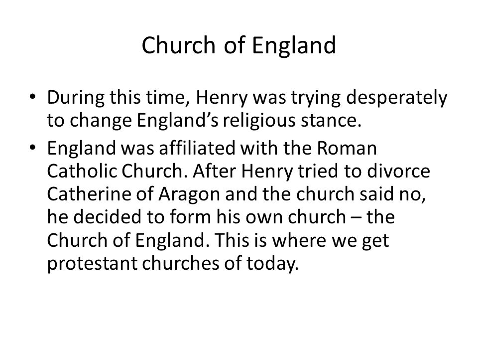 Church of England During this time, Henry was trying desperately to change England's religious stance.