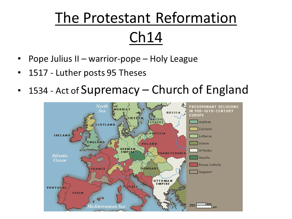The Protestant Reformation Ch14 Pope Julius II – warrior-pope – Holy League 1517 - Luther posts 95 Theses 1534 - Act of Supremacy – Church of England