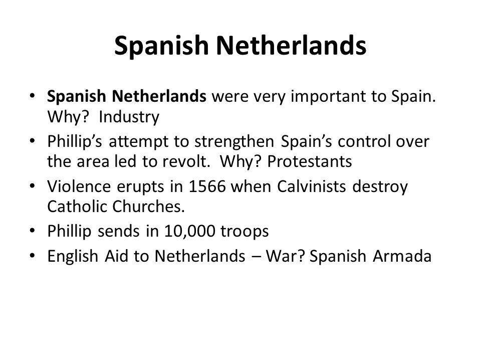 Spanish Netherlands Spanish Netherlands were very important to Spain.