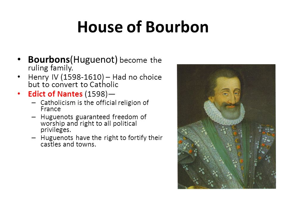 House of Bourbon Bourbons(Huguenot) become the ruling family.