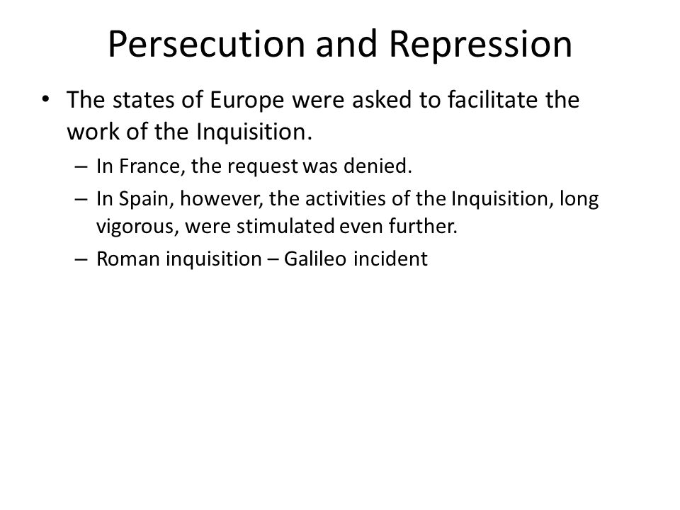 Persecution and Repression The states of Europe were asked to facilitate the work of the Inquisition.