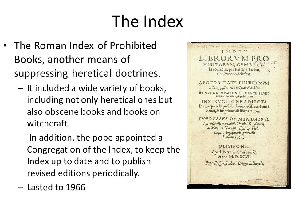 The Index The Roman Index of Prohibited Books, another means of suppressing heretical doctrines.