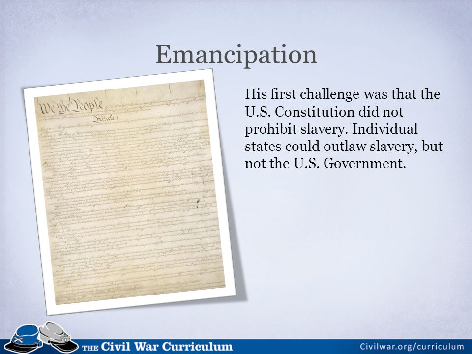 His first challenge was that the U.S. Constitution did not prohibit slavery.