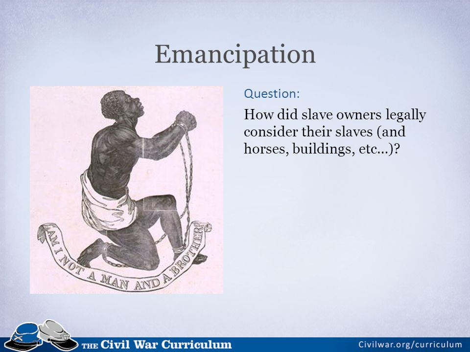 Emancipation Question: How did slave owners legally consider their slaves (and horses, buildings, etc…)