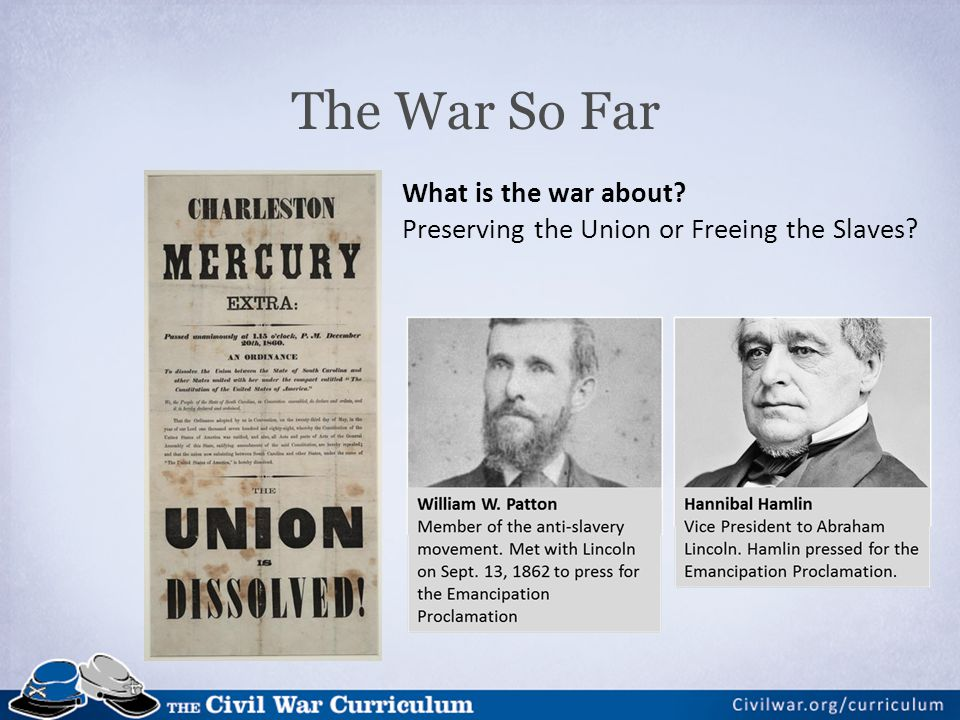 The War So Far What is the war about Preserving the Union or Freeing the Slaves