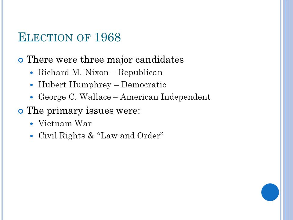 E LECTION OF 1968 There were three major candidates Richard M.