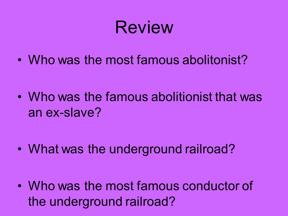 Review Who was the most famous abolitonist. Who was the famous abolitionist that was an ex-slave.