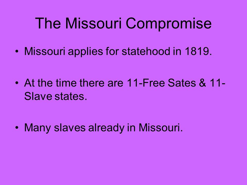 The Missouri Compromise Missouri applies for statehood in 1819.