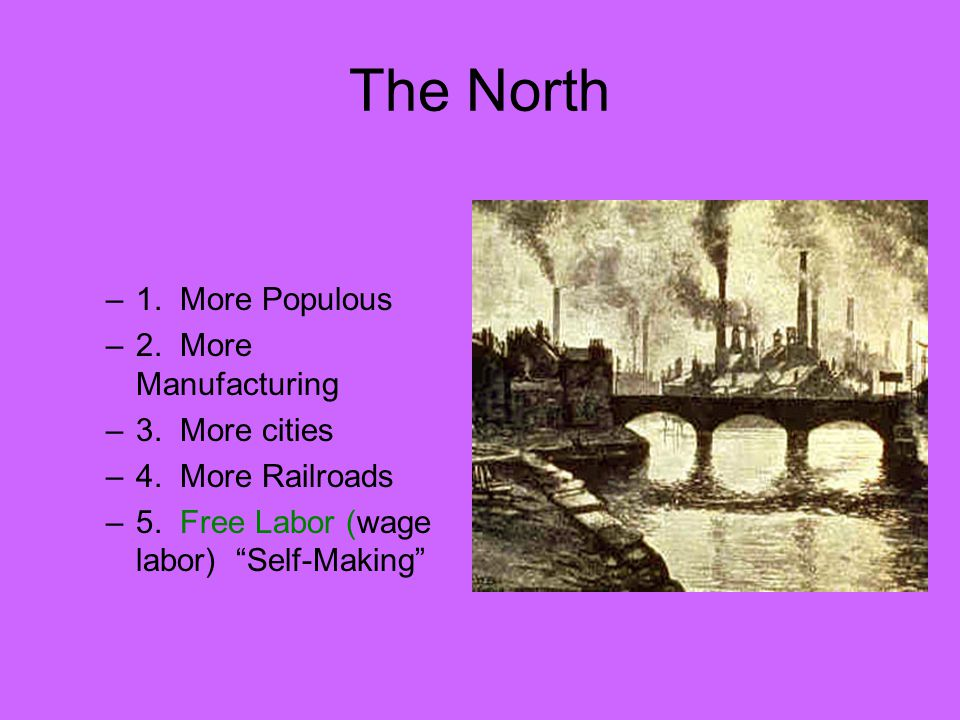 The North –1. More Populous –2. More Manufacturing –3.