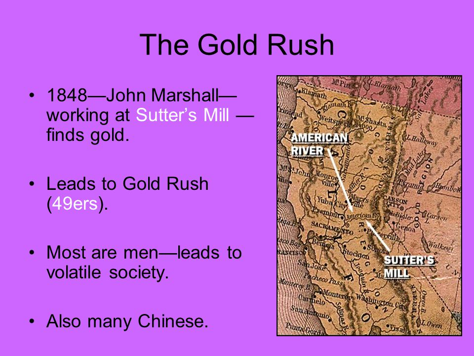 The Gold Rush 1848—John Marshall— working at Sutter's Mill — finds gold.