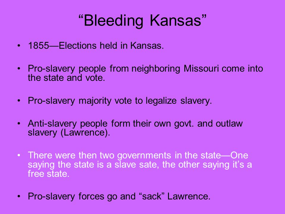 """""""Bleeding Kansas"""" 1855—Elections held in Kansas. Pro-slavery people from neighboring Missouri come into the state and vote. Pro-slavery majority vote"""