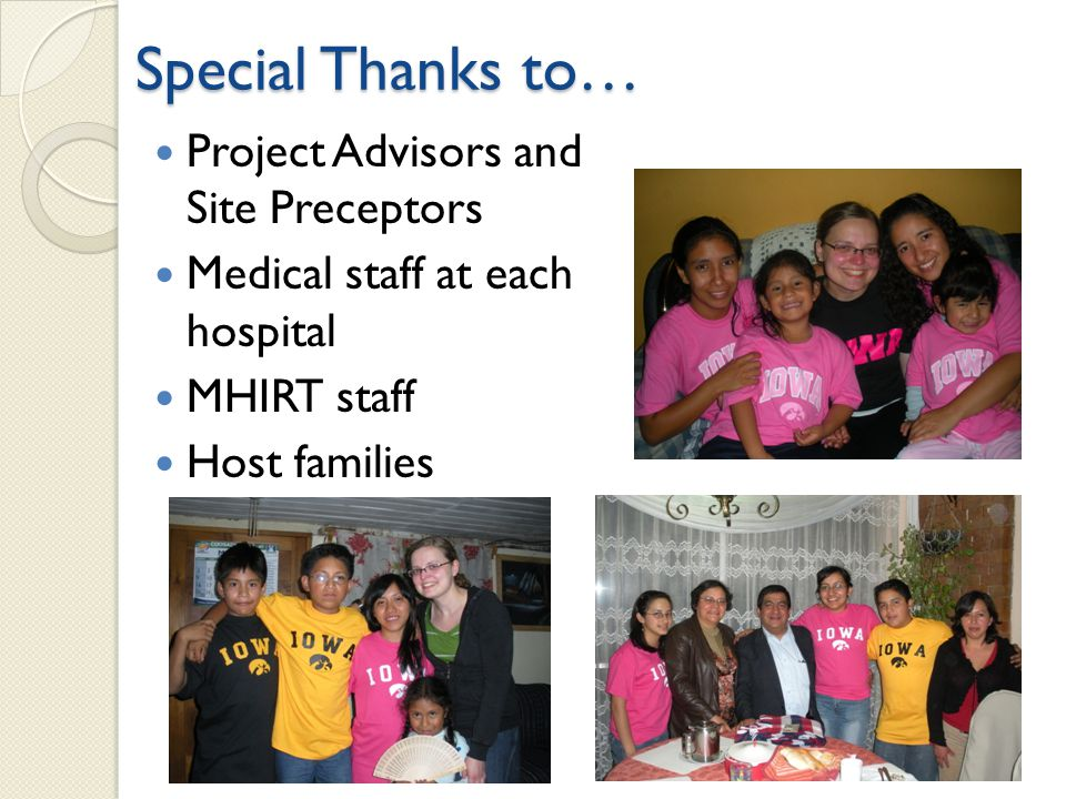 Special Thanks to… Project Advisors and Site Preceptors Medical staff at each hospital MHIRT staff Host families