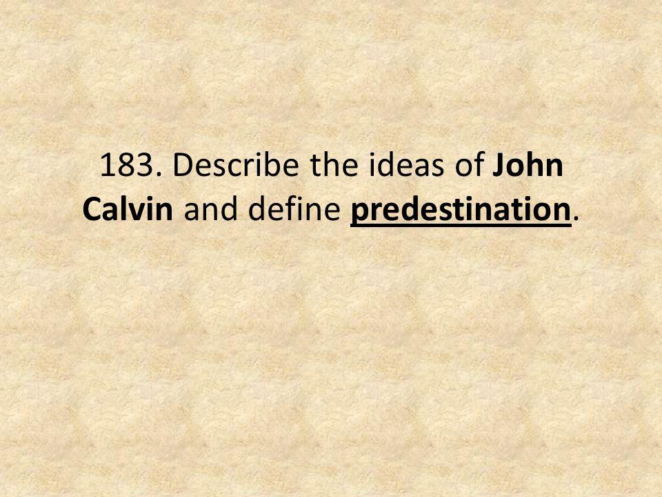 183. Describe the ideas of John Calvin and define predestination.