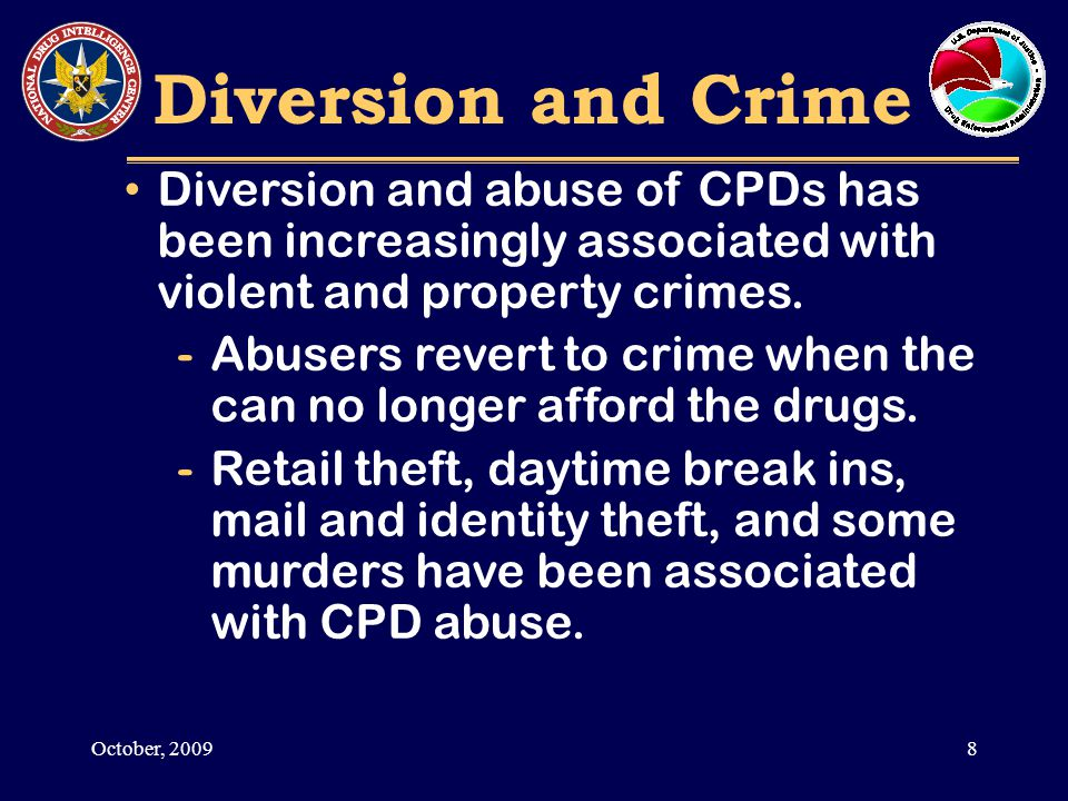 Diversion and Crime 8October, 2009 Diversion and abuse of CPDs has been increasingly associated with violent and property crimes.