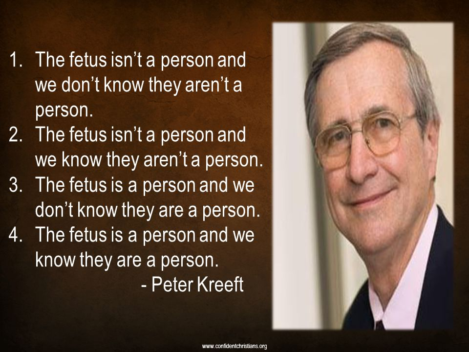 1.The fetus isn't a person and we don't know they aren't a person.