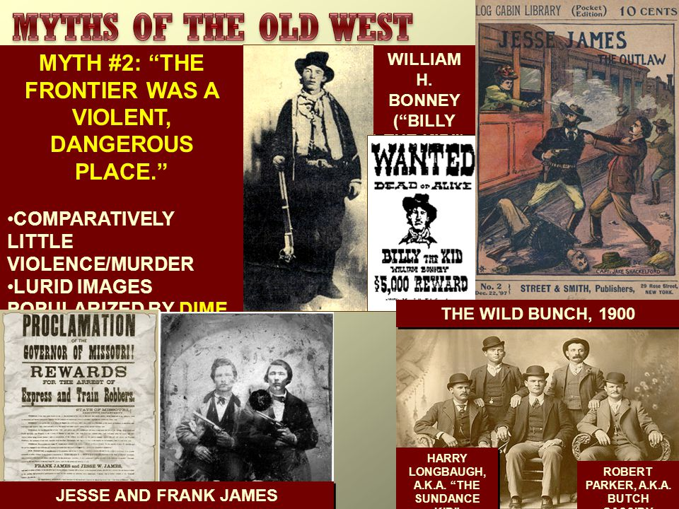 MYTH #2: THE FRONTIER WAS A VIOLENT, DANGEROUS PLACE. COMPARATIVELY LITTLE VIOLENCE/MURDER LURID IMAGES POPULARIZED BY DIME NOVELS WILLIAM H.