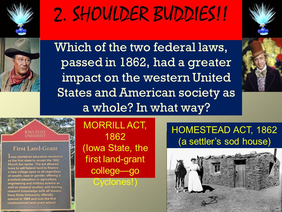 Which of the two federal laws, passed in 1862, had a greater impact on the western United States and American society as a whole.