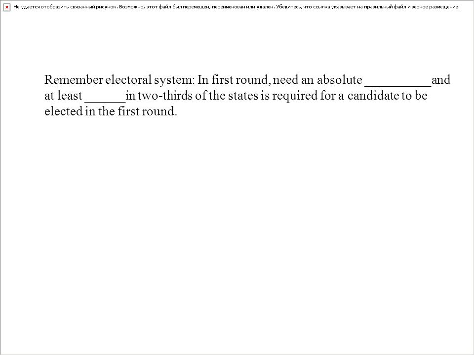 Remember electoral system: In first round, need an absolute __________and at least ______in two-thirds of the states is required for a candidate to be elected in the first round.