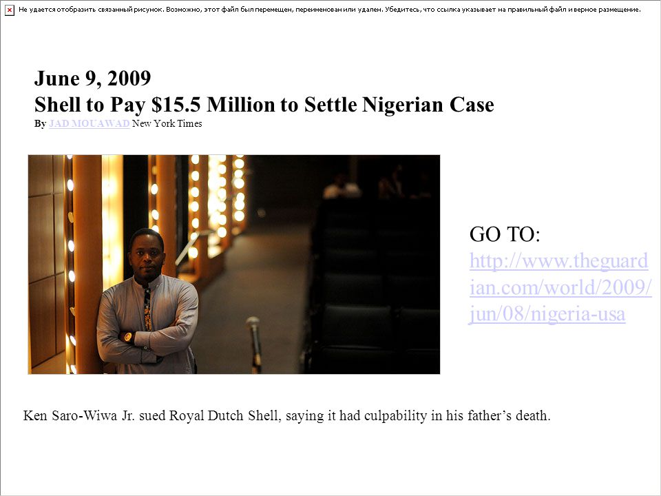 June 9, 2009 Shell to Pay $15.5 Million to Settle Nigerian Case By JAD MOUAWAD New York TimesJAD MOUAWAD Ken Saro-Wiwa Jr.