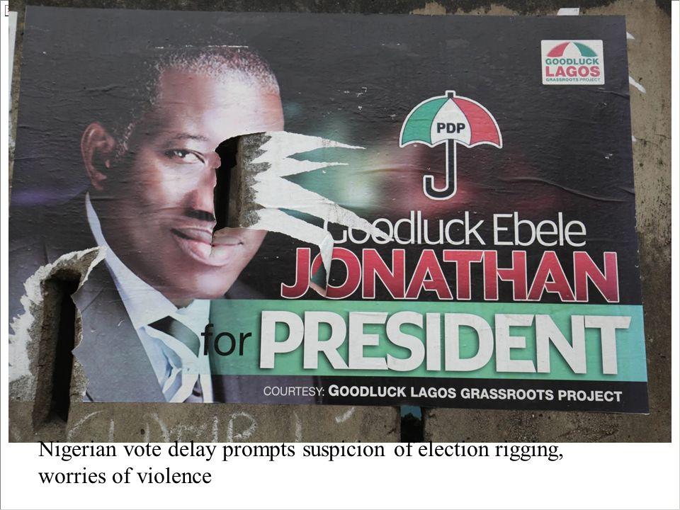 Nigerian vote delay prompts suspicion of election rigging, worries of violence