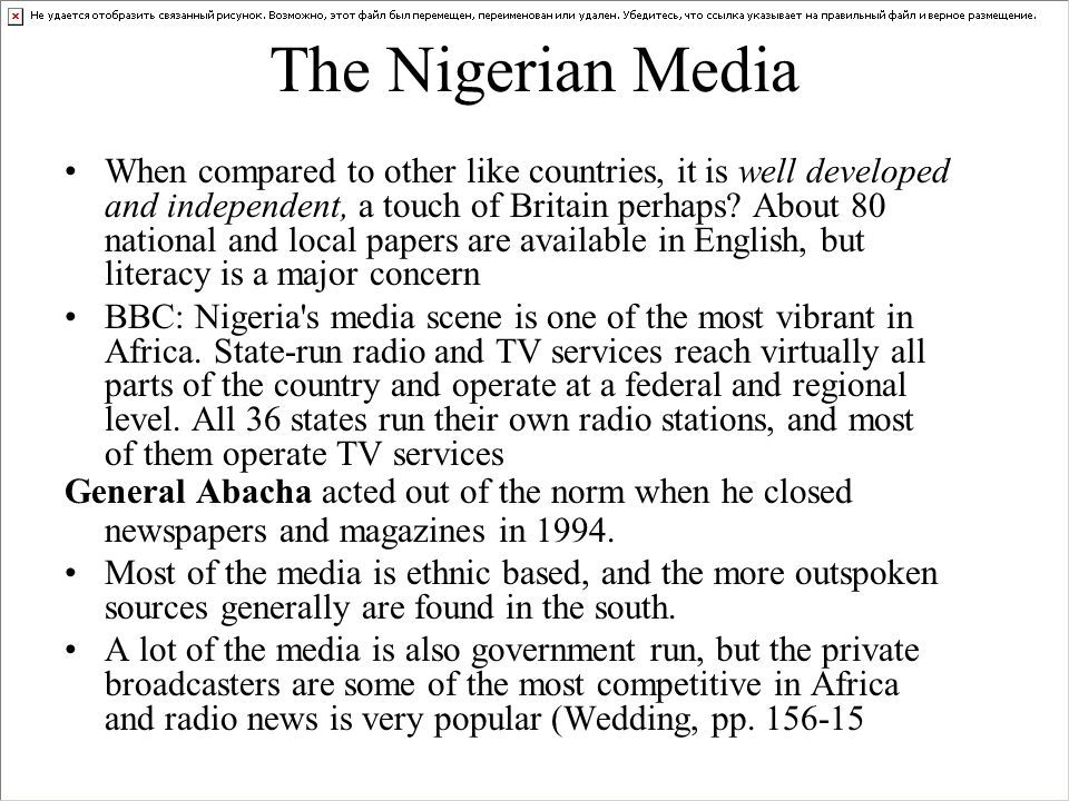 The Nigerian Media When compared to other like countries, it is well developed and independent, a touch of Britain perhaps.