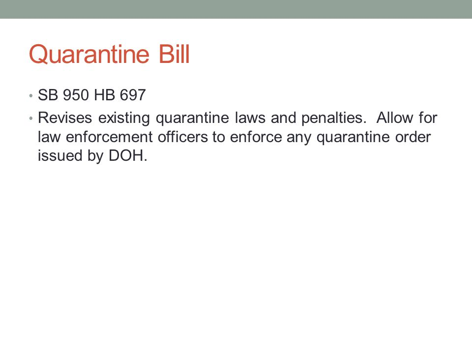 Quarantine Bill SB 950 HB 697 Revises existing quarantine laws and penalties.