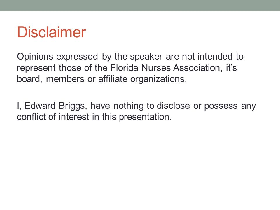 Disclaimer Opinions expressed by the speaker are not intended to represent those of the Florida Nurses Association, it's board, members or affiliate organizations.