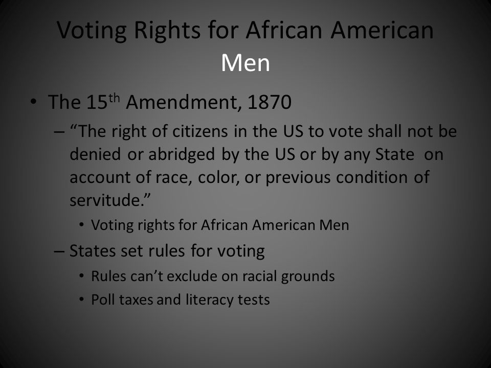 """Voting Rights for African American Men The 15 th Amendment, 1870 – """"The right of citizens in the US to vote shall not be denied or abridged by the US"""