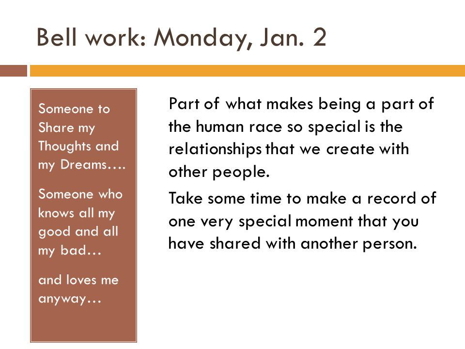 Bell work: Monday, Jan. 2 Someone to Share my Thoughts and my Dreams….