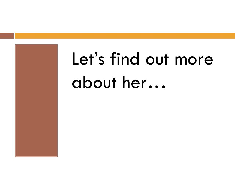 Let's find out more about her…