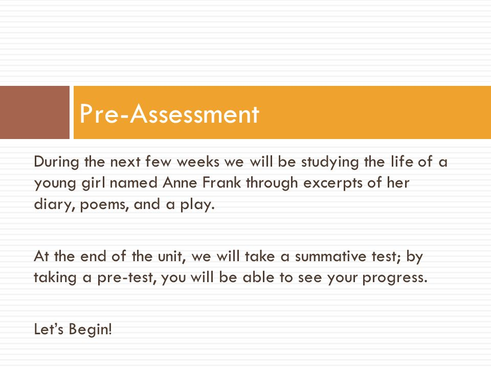 During the next few weeks we will be studying the life of a young girl named Anne Frank through excerpts of her diary, poems, and a play.