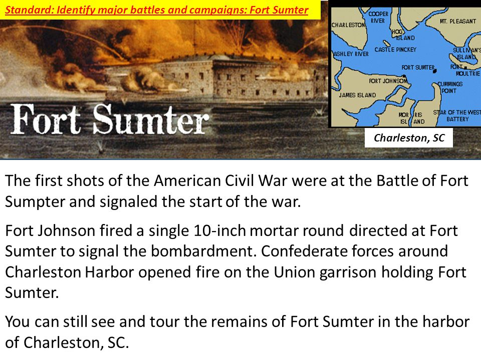 The first shots of the American Civil War were at the Battle of Fort Sumpter and signaled the start of the war.