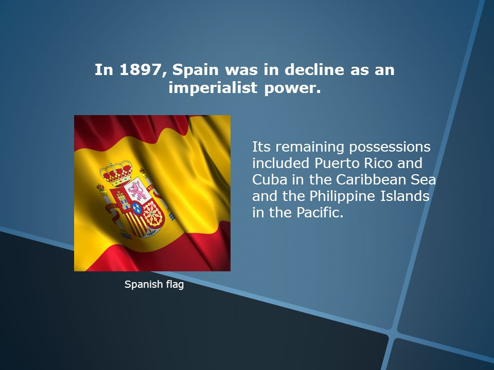 Its remaining possessions included Puerto Rico and Cuba in the Caribbean Sea and the Philippine Islands in the Pacific.