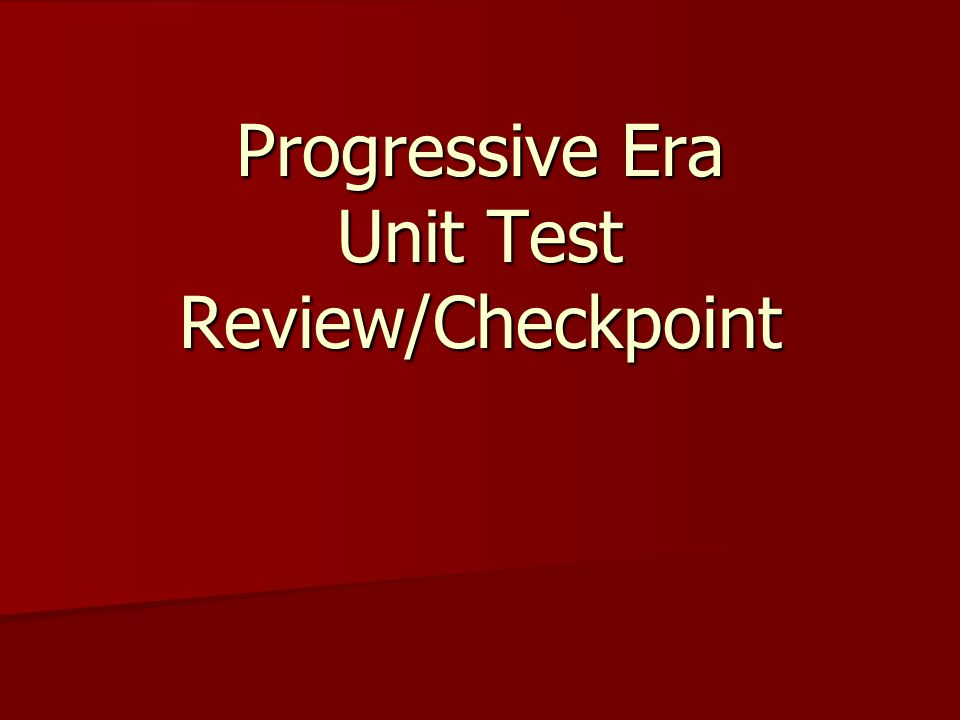 Progressive Era Unit Test Review/Checkpoint
