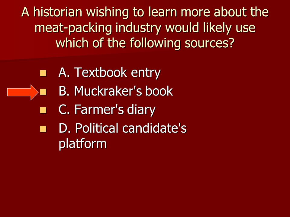 A historian wishing to learn more about the meat-packing industry would likely use which of the following sources.