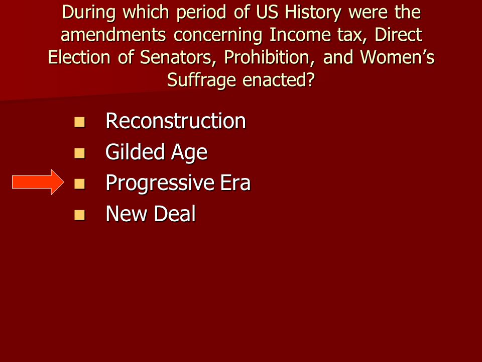 During which period of US History were the amendments concerning Income tax, Direct Election of Senators, Prohibition, and Women's Suffrage enacted? R