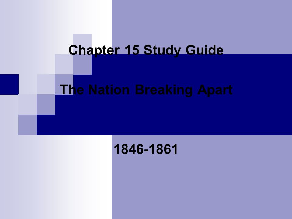 Chapter 15 Study Guide The Nation Breaking Apart 1846-1861