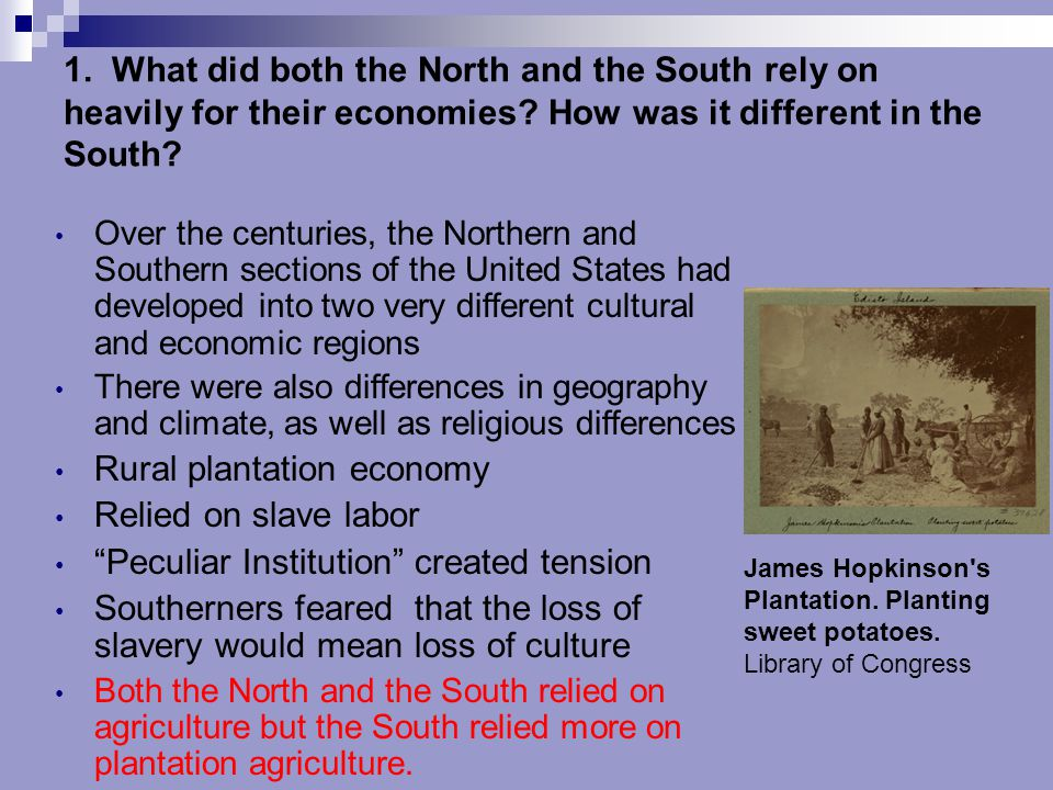 1. What did both the North and the South rely on heavily for their economies? How was it different in the South? Over the centuries, the Northern and
