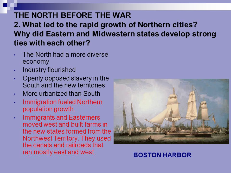 THE NORTH BEFORE THE WAR 2. What led to the rapid growth of Northern cities? Why did Eastern and Midwestern states develop strong ties with each other