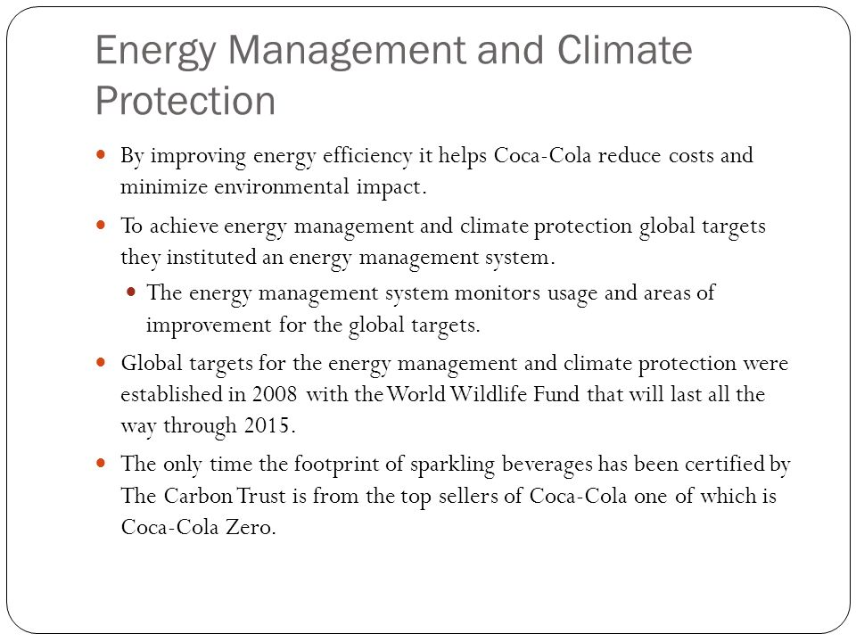 Energy Management and Climate Protection By improving energy efficiency it helps Coca-Cola reduce costs and minimize environmental impact. To achieve