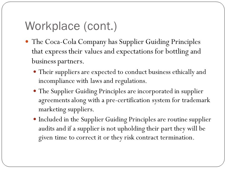 Workplace (cont.) The Coca-Cola Company has Supplier Guiding Principles that express their values and expectations for bottling and business partners.