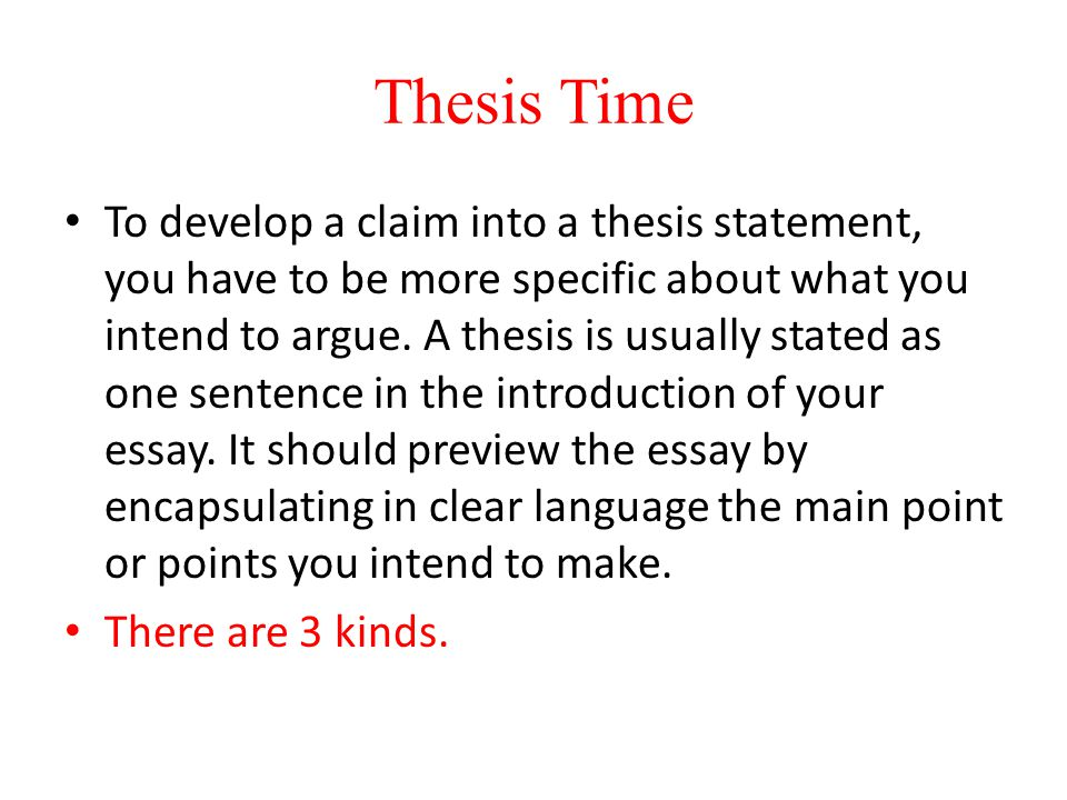 Thesis Time To develop a claim into a thesis statement, you have to be more specific about what you intend to argue.