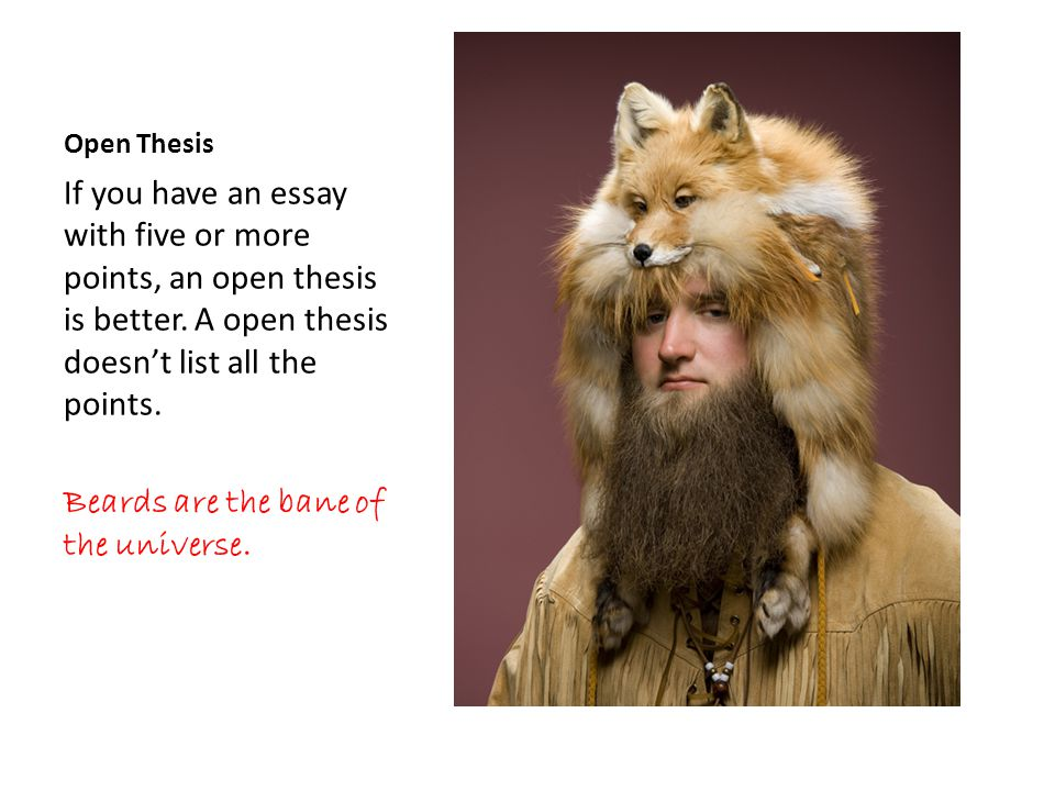 Open Thesis If you have an essay with five or more points, an open thesis is better.