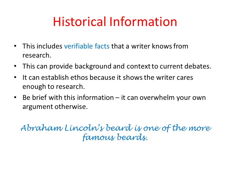 Historical Information This includes verifiable facts that a writer knows from research.