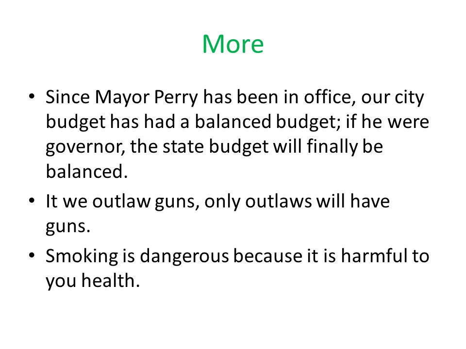More Since Mayor Perry has been in office, our city budget has had a balanced budget; if he were governor, the state budget will finally be balanced.
