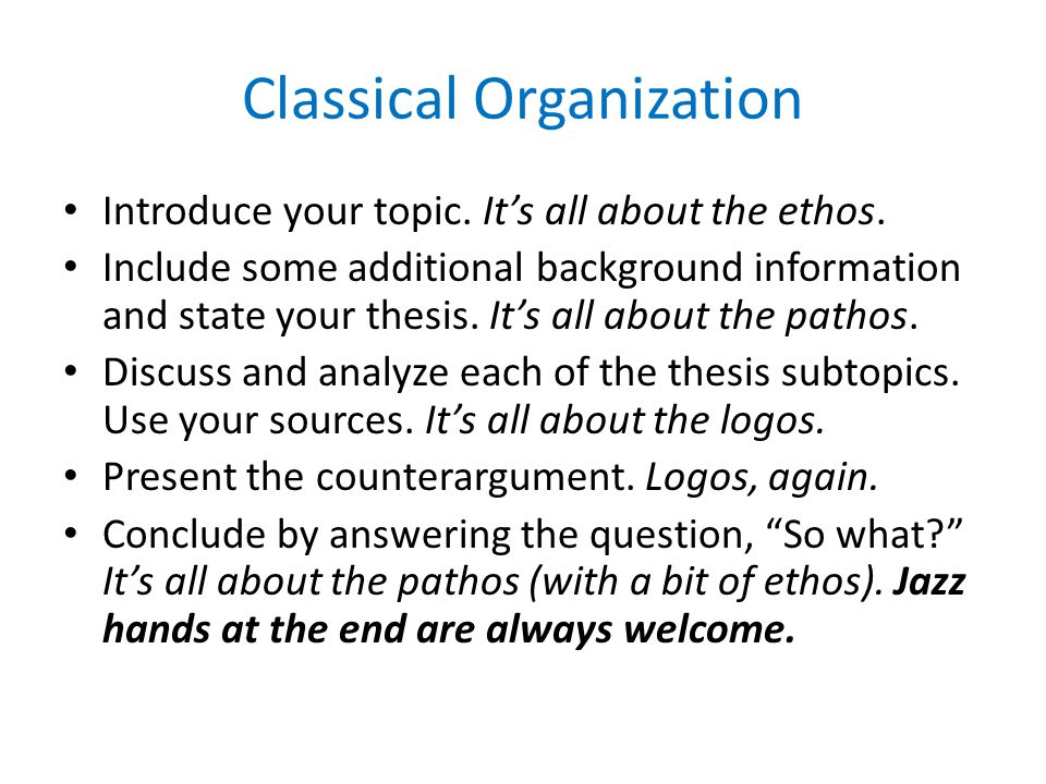 Classical Organization Introduce your topic.It's all about the ethos.