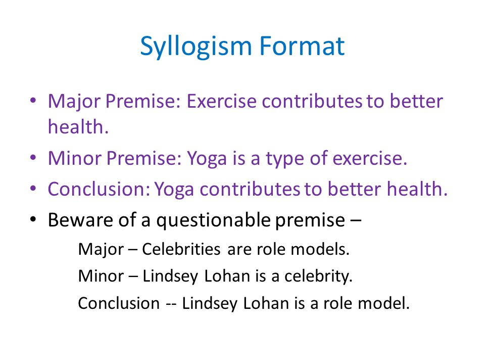 Syllogism Format Major Premise: Exercise contributes to better health.