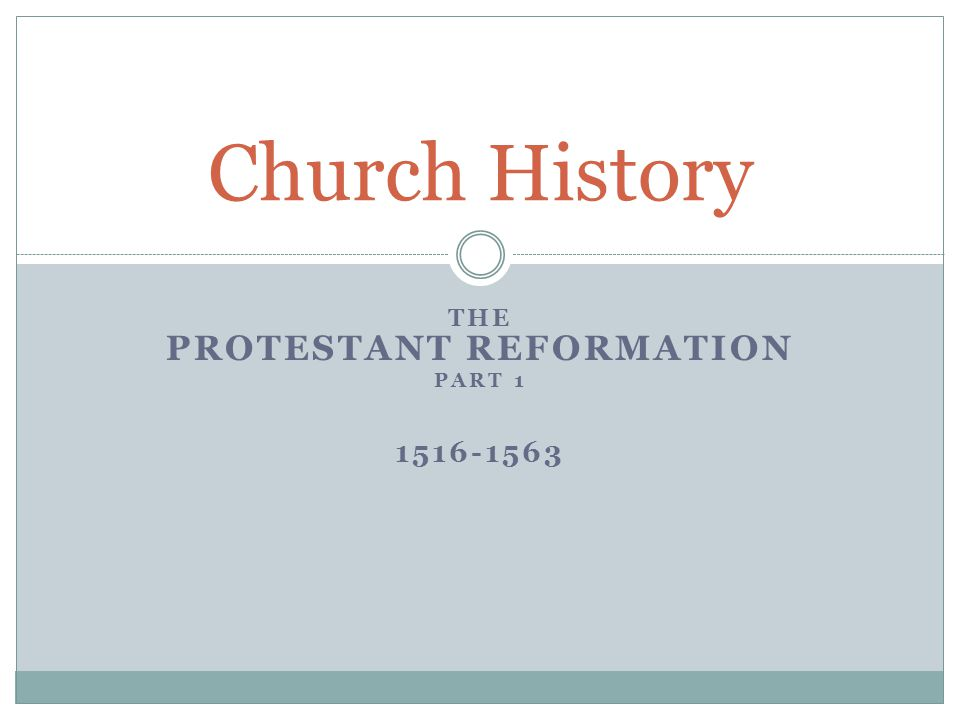 THE PROTESTANT REFORMATION PART 1 1516-1563 Church History